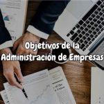 Objetivos de la administración de empresas