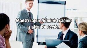 Maestría en Administración y alta Dirección